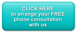 CLICK HERE to arrange your FREE phone consultation  with us